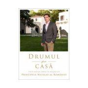 Drumul spre casa. Dialog cu Principele Nicolae Al Romaniei