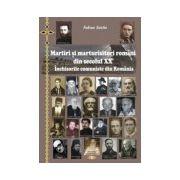 Martiri si marturisitori romani din secolul XX. Inchisorile comuniste din Romania