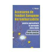 Accesarea de fonduri europene nerambursabile pentru agricultura in perioada 2014-2020: ghid esential pentru afaceri