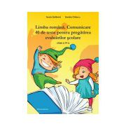 Limba Romana. Comunicare. 40 de teste pt pregatirea evaluarilor scolare Clasa a IV-a