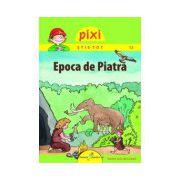 PIXI ŞTIE-TOT - EPOCA DE PIATRA
