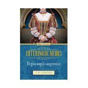 Caterina de Medici. Regina nopţii sângeroase