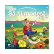 """COLECȚIA """"VIRTUȚI MORALE"""" - SĂ FII MODEST"""
