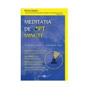 Meditaţia de opt minute. Linişteşte-ţi mintea. Schimbă-ţi viaţa