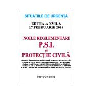 Noile reglementări P.S.I. şi protecţie civilă - editia a XVII-a
