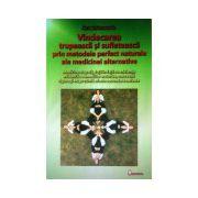 Vindecarea trupeasca si sufleteasca prin metodele perfect naturale ale medicinei alternative