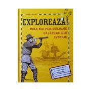 Exploreaza! Cele mai periculoase calatorii din istorie