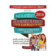 BACALAUREAT 2016. LIMBA SI LITERATURA ROMANA. PROBA ORALA SI PROBA SCRISA PENTRU TOATE PROFILURILE
