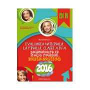 EVALUAREA NATIONALA 2016 LA FINALUL CLASEI A IV-A. COMUNICARE IN LIMBA ROMANA. MATEMATICA