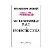 Noile reglementari P.S.I. si protectie civila - editia a XXI-a - ACTUALIZATA 9 Noiembrie 2015