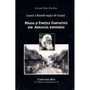 Magia şi Fiinţele Fantastice din Arhaicul românesc - Leacuri şi Remedii Magice din Carpaţi