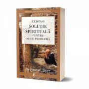 EXISTĂ O SOLUȚIE SPIRITUALĂ PENTRU ORICE PROBLEMĂ
