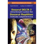 Dosarul Delta 2 (Intra)tereştrii suntem noi dosarul reptilian - civilizaţia subpământeană
