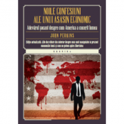 Noile confesiuni ale unui asasin economic. Adevărul şocant despre cum America a cucerit lumea