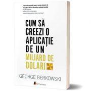 Cum să creezi o aplicație de un miliard de dolari; George Berkowski