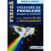 Fizica culegere de probleme propuse si rezolvate pentru clasele a XI-a si a XII-a si Bacalaureat