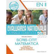 EVALUAREA NAȚIONALĂ 2018 LA FINALUL CLASEI A II-A. SCRIS-CITIT. MATEMATICĂ. 30 DE TESTE, DUPA MODELUL M.E.N.