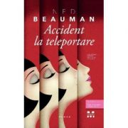 Accident la teleportare (Ned Beauman)