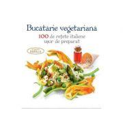 Bucataria vegetariana. 100 de retete italiene usor de preparat