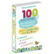 100 de activitati de relaxare inteligenta pentru copilul tau - 3-10 ani  Gilles Diederichs