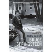 Born to Run. Autobiografia legendarului star rock Bruce Springsteen