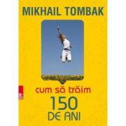 Cum să trăim 150 de ani Mikhail Tombak