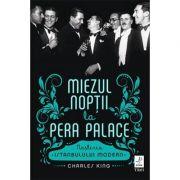 Miezul nopții la Pera Palace. Nașterea Istanbulului Modern