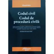 Codul civil. Codul de procedura civila. Editie actualizata 22 ianuarie 2018