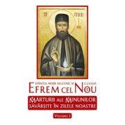 Sfântul Mare Mucenic şi Cuvios Efrem cel Nou. Mărturii ale minunilor săvârşite în zilele noastre. vol. 1