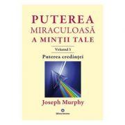 Puterea miraculoasa a mintii tale Volumul 3 - Joseph Murphy