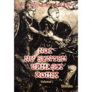 Noi Nu Suntem Urmasii Romei - Vol 1+ 2+ 3