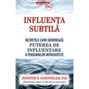 Influenţa subtilă - secretele care generează puterea de influenţare a persoanelor introvertite