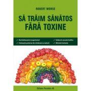 Să trăim sănătos fără toxine