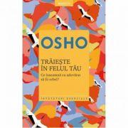 Trăieşte în felul tău. OSHO (Vol. 1)