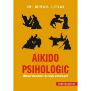 Aikido psihologic. Manual elementar de luptă psihologică