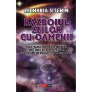 Razboiul zeilor cu oamenii - Zecharia Sitchin