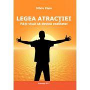 Legea atractiei - Fa-ti visul sa devina realitate - Silviu Popa