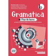 Gramatică. Fișe de lucru (pe lecții și unități de învățare cu itemi și teste de evaluare). Clasa a VI-a