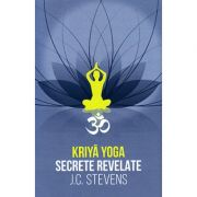 Kriya Yoga - secrete revelate. manual teoretic şi tehnic