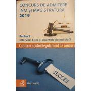 Concurs de admitere la INM si Magistratura 2019 Proba 3. Interviul. Etica si deontologie judiciara