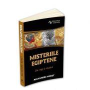 Misteriile egiptene - Zei, regi, simboluri si ritualuri - Alexandre Moret