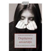 Depășirea anxietății. Cum se naște pacea în suflet - Kolpakova, Marianna