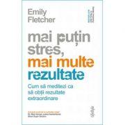 Mai puțin stres, mai multe rezultate - Emily Fletcher