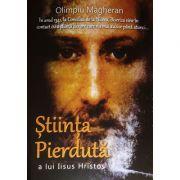 Stiinta pierduta a lui Iisus Hristos- Olimpiu Magheran