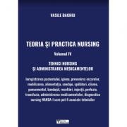 Teoria si practica Nursing volumul IV. Tehnici Nursing si administrarea medicamentelor - Vasile Baghiu