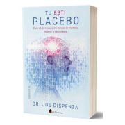 Tu esti placebo - Joe Dispenza
