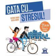 Gata cu stresul! 21 de zile pentru a te schimba - Patrick Amar, Silvia Andre