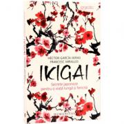 Ikigai. Secrete japoneze pentru o viata lunga si fericita