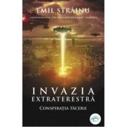Invazia extraterestră. Conspirația tăcerii - Emil Strainu