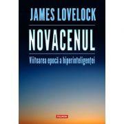 Novacenul. Viitoarea epocă a hiperinteligenței - James Lovelock